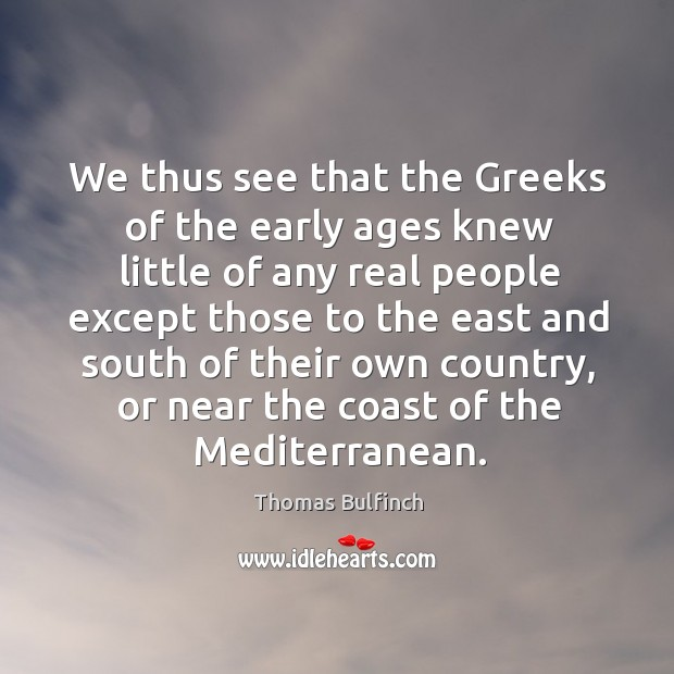 We thus see that the greeks of the early ages knew little of any real people except those Image