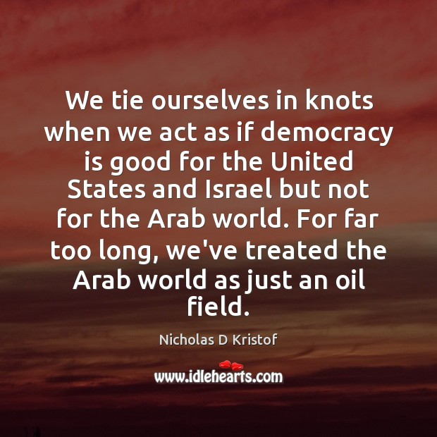 We tie ourselves in knots when we act as if democracy is Democracy Quotes Image