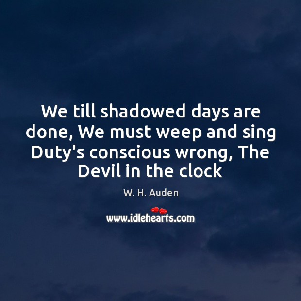 We till shadowed days are done, We must weep and sing Duty's Image