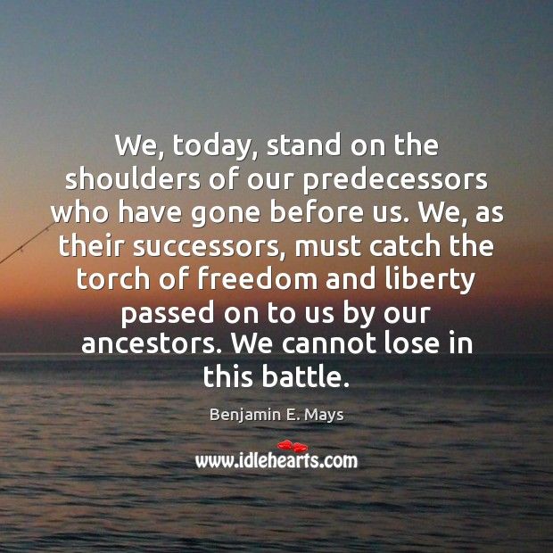 Image, We, today, stand on the shoulders of our predecessors who have gone