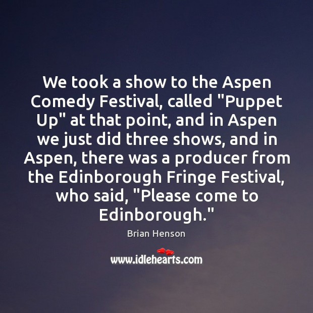 "Image, We took a show to the Aspen Comedy Festival, called ""Puppet Up"""
