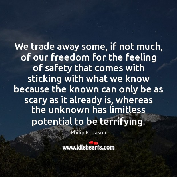 We trade away some, if not much, of our freedom for the Philip K. Jason Picture Quote