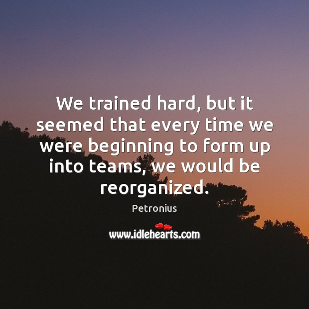 We trained hard, but it seemed that every time we were beginning Image