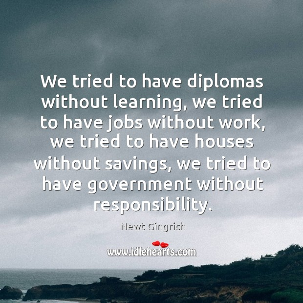 We tried to have diplomas without learning, we tried to have jobs without work Image