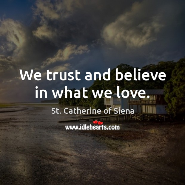 Image, We trust and believe in what we love.