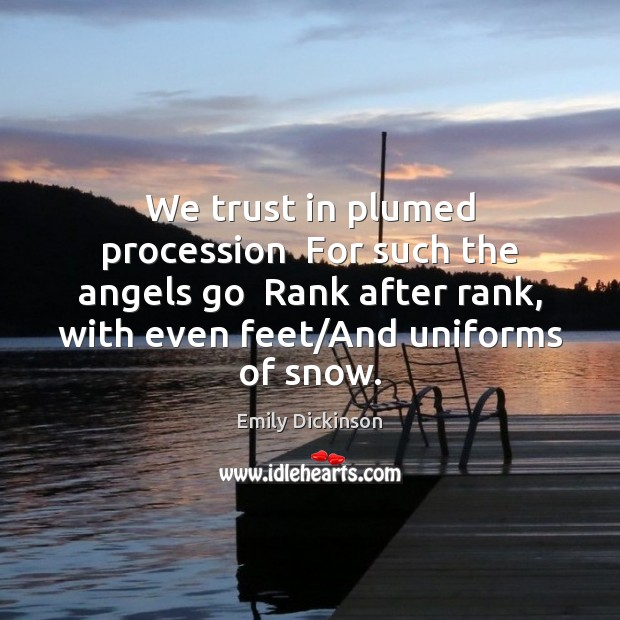 Image, We trust in plumed procession  For such the angels go  Rank after
