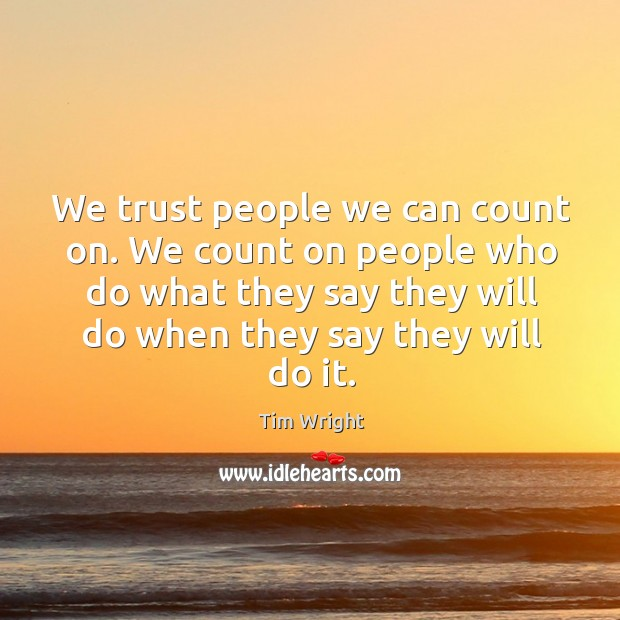 We trust people we can count on. We count on people who Image