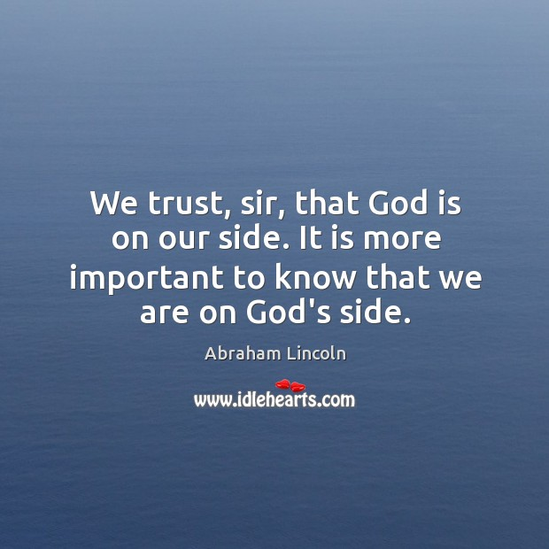 Image, We trust, sir, that God is on our side. It is more