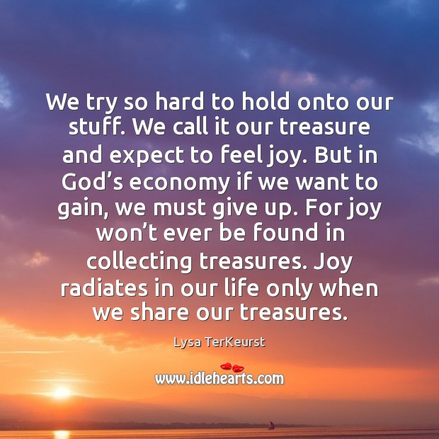 We try so hard to hold onto our stuff. We call it Lysa TerKeurst Picture Quote