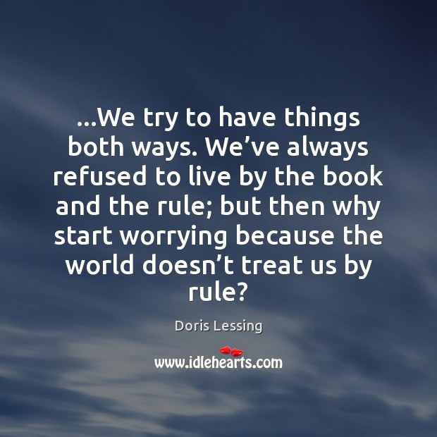 …We try to have things both ways. We've always refused to Doris Lessing Picture Quote