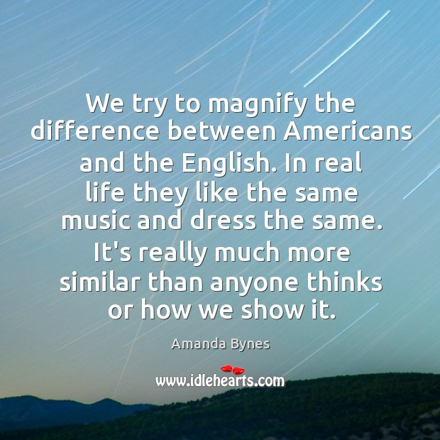 We try to magnify the difference between Americans and the English. In Image