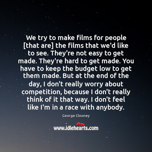 We try to make films for people [that are] the films that George Clooney Picture Quote