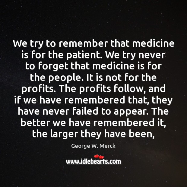 We try to remember that medicine is for the patient. We try Image