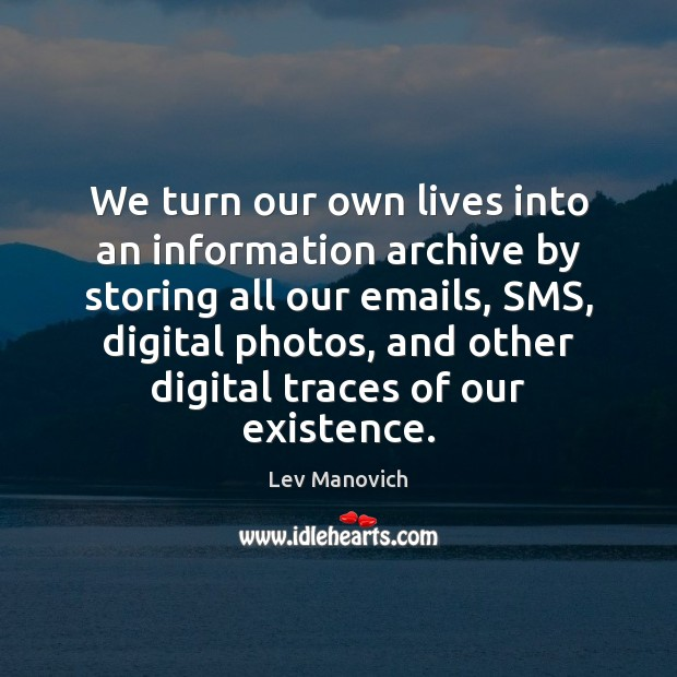 Image, We turn our own lives into an information archive by storing all