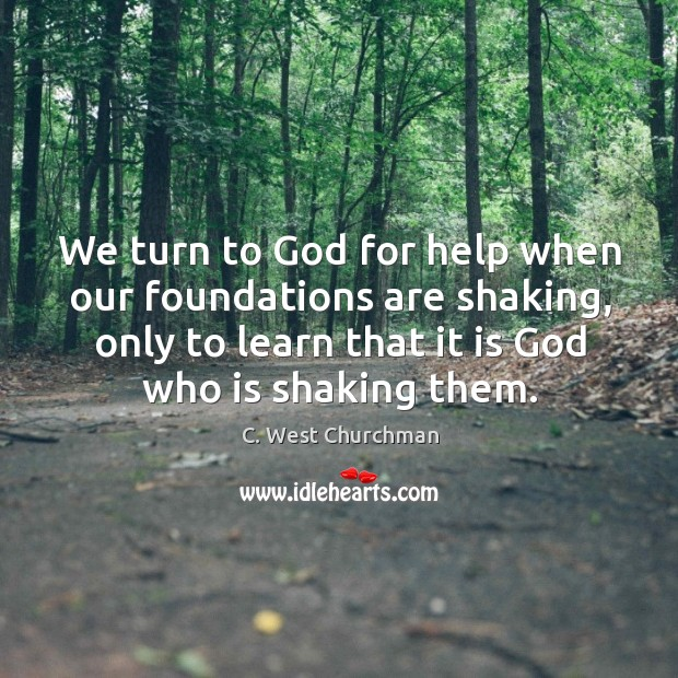 Image, We turn to God for help when our foundations are shaking, only