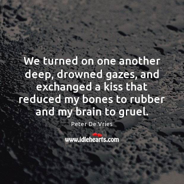 We turned on one another deep, drowned gazes, and exchanged a kiss Image