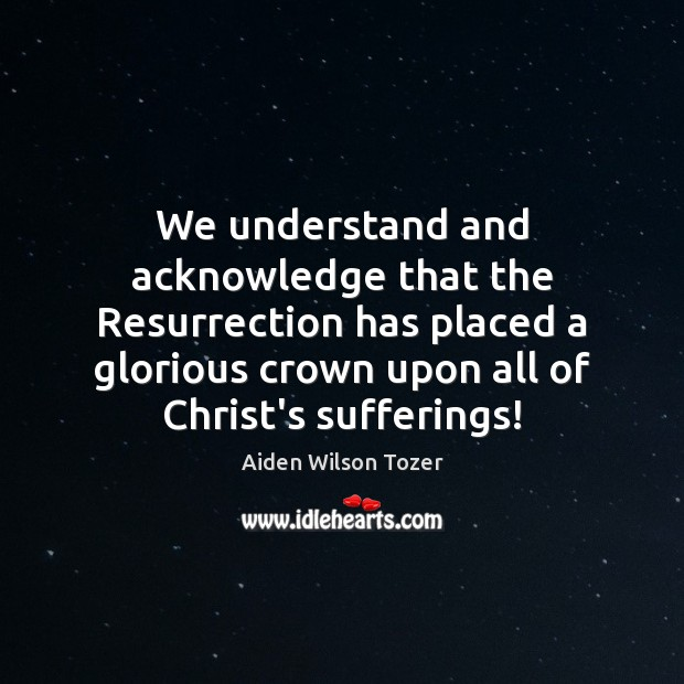 We understand and acknowledge that the Resurrection has placed a glorious crown Image