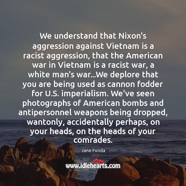 Image, We understand that Nixon's aggression against Vietnam is a racist aggression, that