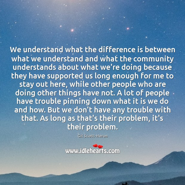 We understand what the difference is between what we understand and what Gil Scott-Heron Picture Quote