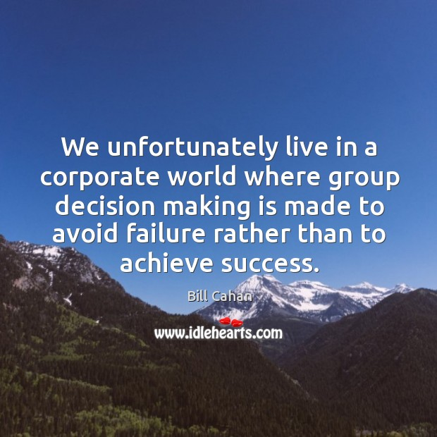 We unfortunately live in a corporate world where group decision making is Image
