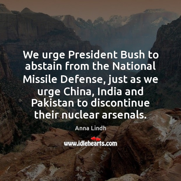 We urge President Bush to abstain from the National Missile Defense, just Image
