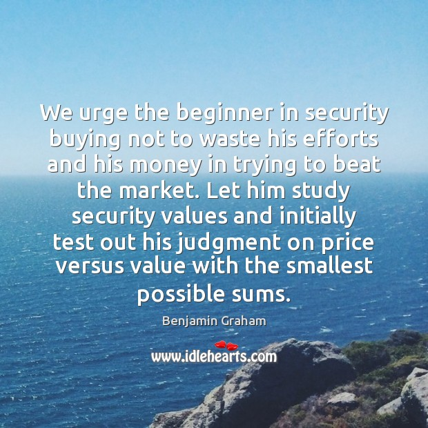 Image, We urge the beginner in security buying not to waste his efforts