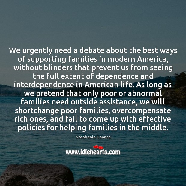 We urgently need a debate about the best ways of supporting families Pretend Quotes Image