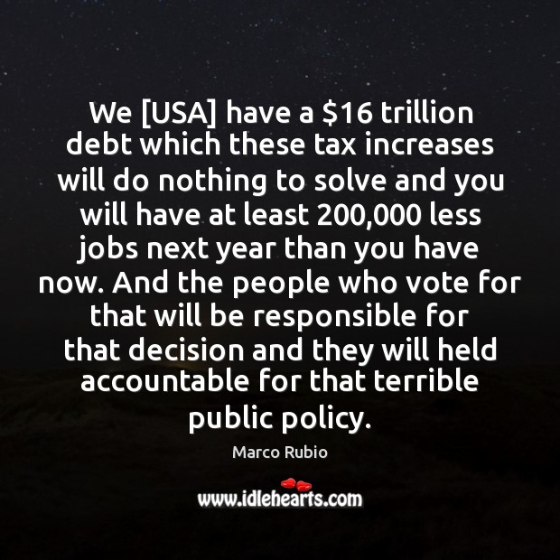 We [USA] have a $16 trillion debt which these tax increases will do Image