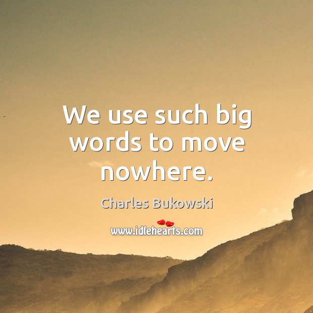 We use such big words to move nowhere. Image