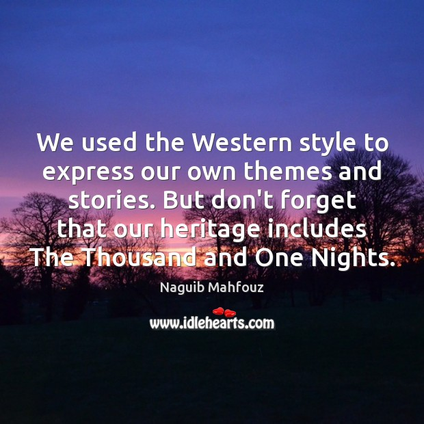 We used the Western style to express our own themes and stories. Naguib Mahfouz Picture Quote