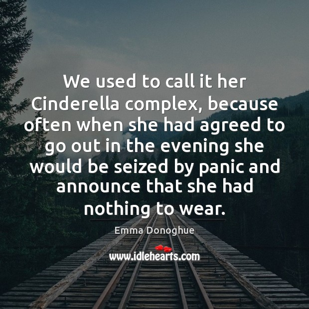 We used to call it her Cinderella complex, because often when she Image