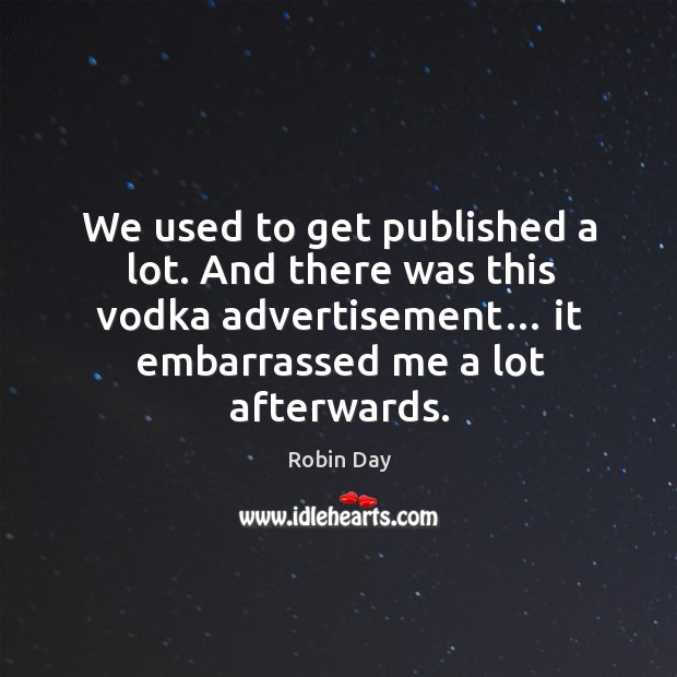 We used to get published a lot. And there was this vodka advertisement… it embarrassed me a lot afterwards. Image