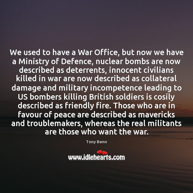 We used to have a War Office, but now we have a Tony Benn Picture Quote