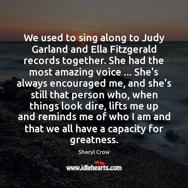 We used to sing along to Judy Garland and Ella Fitzgerald records Sheryl Crow Picture Quote