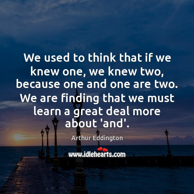 We used to think that if we knew one, we knew two, Arthur Eddington Picture Quote