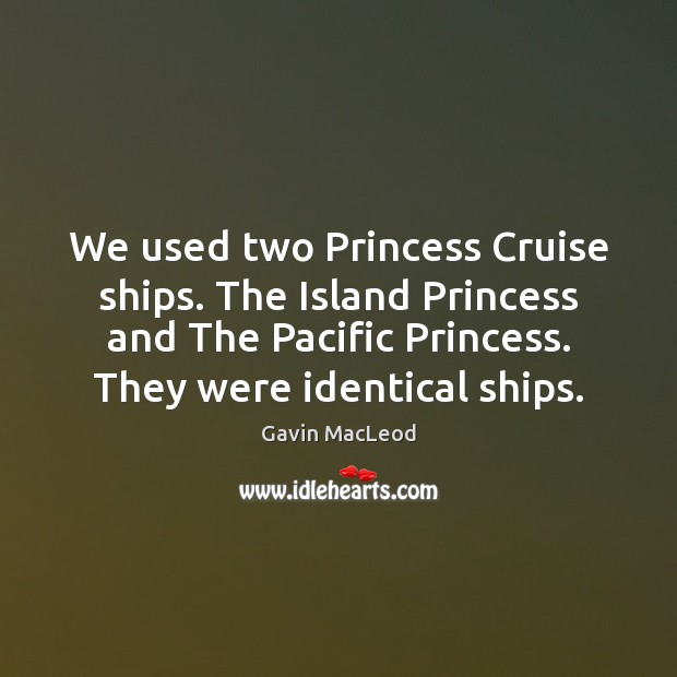We used two Princess Cruise ships. The Island Princess and The Pacific Image