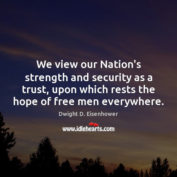 We view our Nation's strength and security as a trust, upon which Image