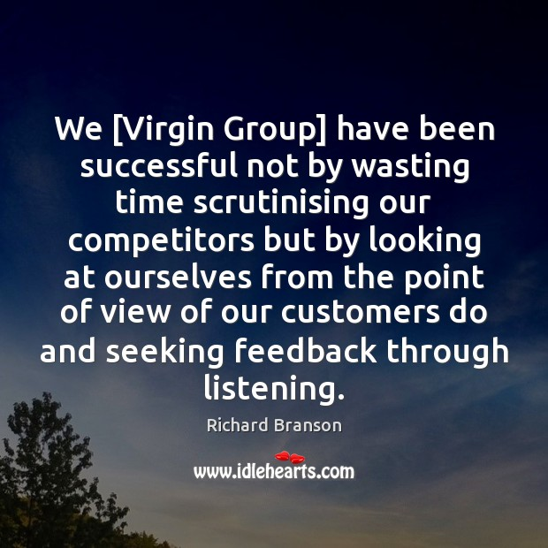 Image, We [Virgin Group] have been successful not by wasting time scrutinising our