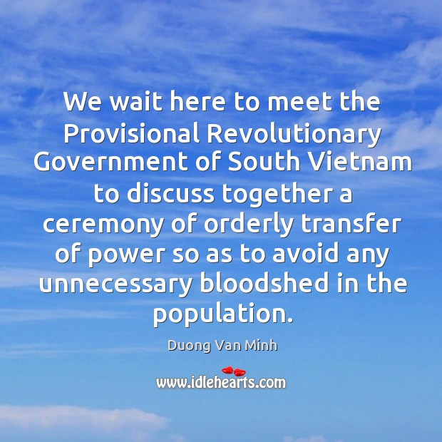We wait here to meet the provisional revolutionary government of south vietnam to discuss together Image
