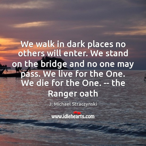 We walk in dark places no others will enter. We stand on J. Michael Straczynski Picture Quote