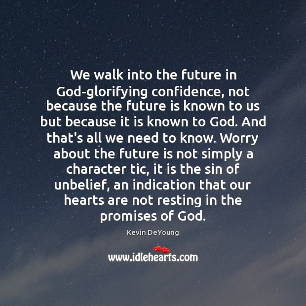 We walk into the future in God-glorifying confidence, not because the future Image