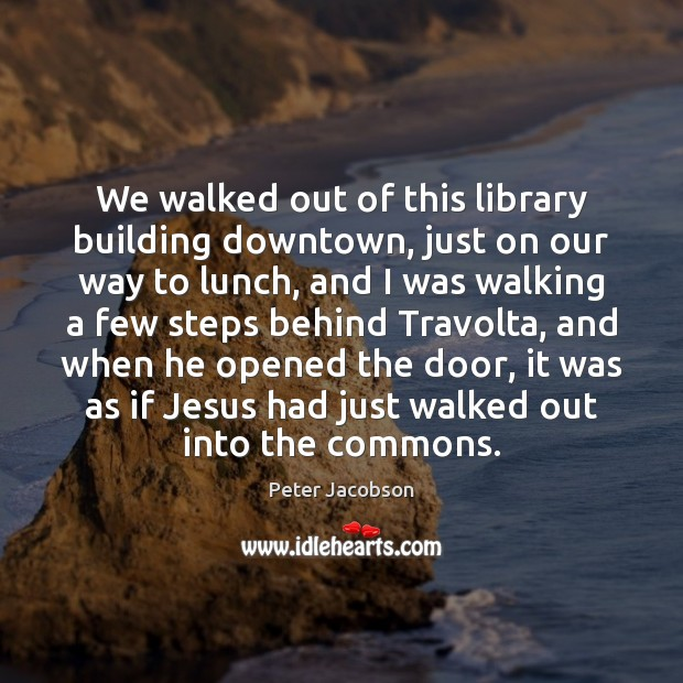 We walked out of this library building downtown, just on our way Peter Jacobson Picture Quote