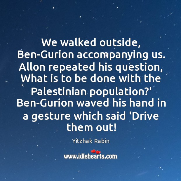 We walked outside, Ben-Gurion accompanying us. Allon repeated his question, What is Yitzhak Rabin Picture Quote