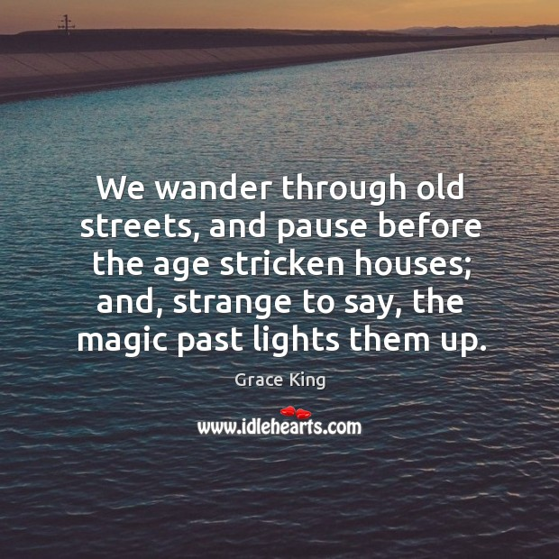 We wander through old streets, and pause before the age stricken houses; Image