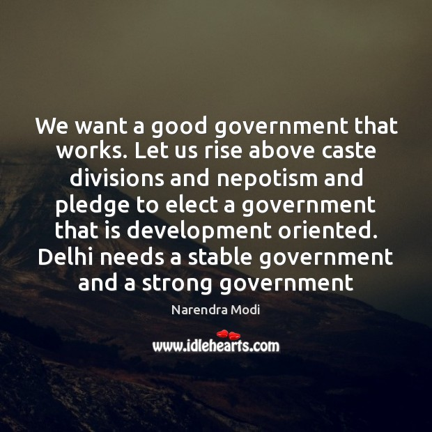 We want a good government that works. Let us rise above caste Narendra Modi Picture Quote