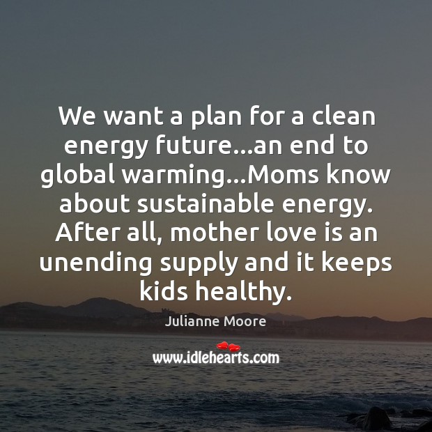 We want a plan for a clean energy future…an end to Image