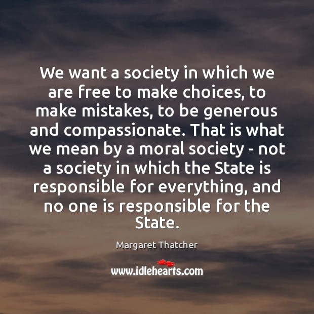 We want a society in which we are free to make choices, Margaret Thatcher Picture Quote