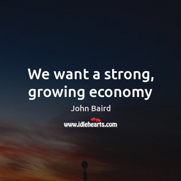 We want a strong, growing economy Image