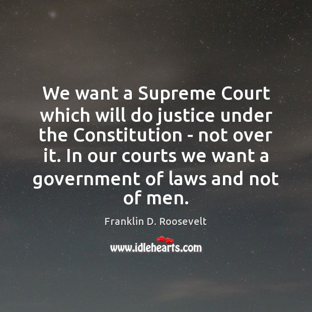 We want a Supreme Court which will do justice under the Constitution Image