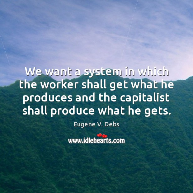 Image, We want a system in which the worker shall get what he